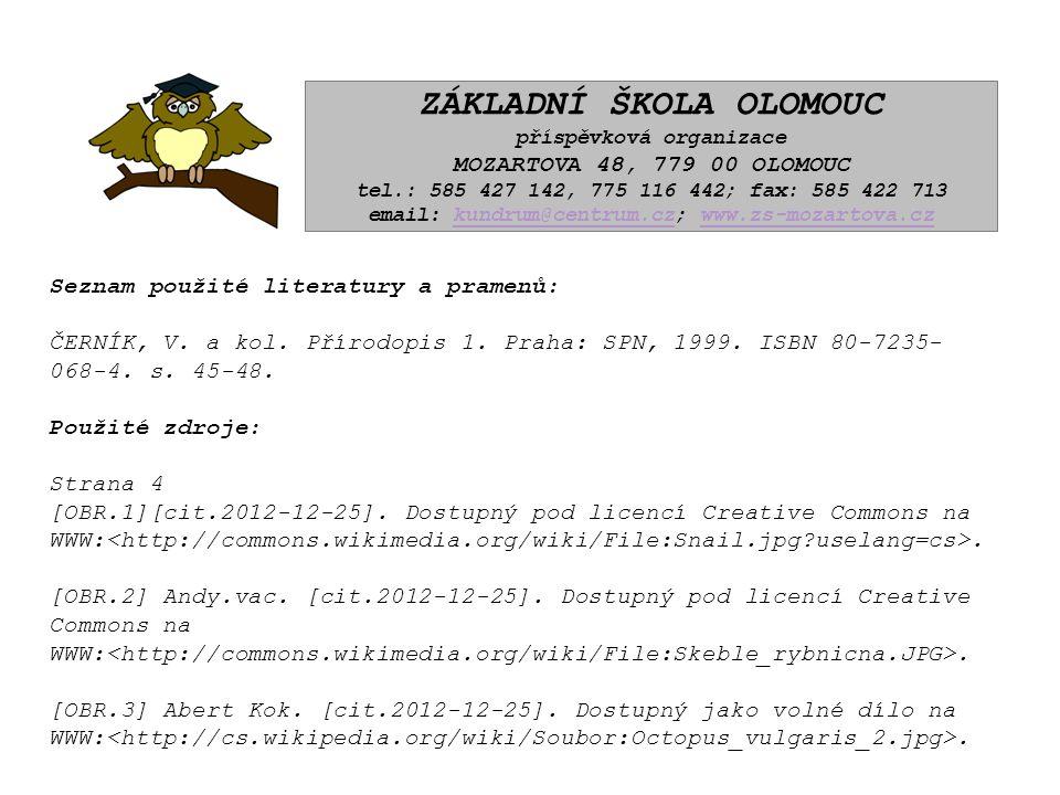 ZÁKLADNÍ ŠKOLA OLOMOUC příspěvková organizace MOZARTOVA 48, 779 00 OLOMOUC tel.: 585 427 142, 775 116 442; fax: 585 422 713 email: kundrum@centrum.cz; www.zs-mozartova.czkundrum@centrum.czwww.zs-mozartova.cz Seznam použité literatury a pramenů: ČERNÍK, V.