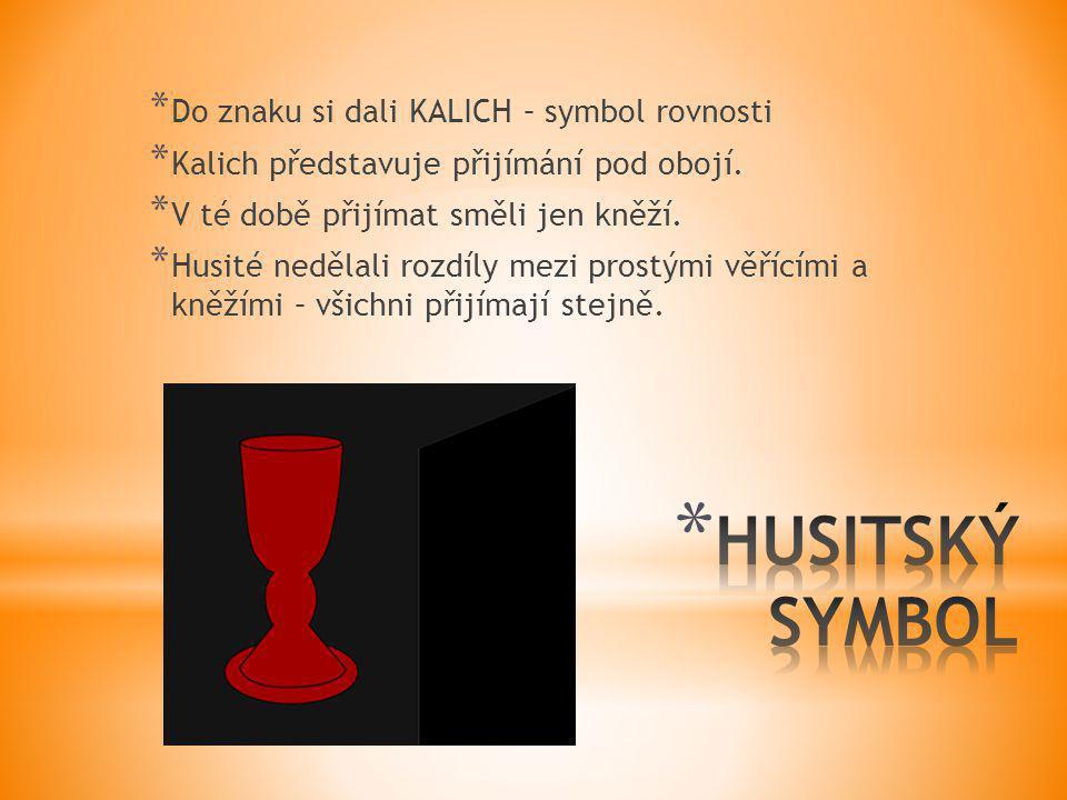 * Do znaku si dali KALICH – symbol rovnosti * Kalich představuje přijímání pod obojí. * V té době přijímat směli jen kněží. * Husité nedělali rozdíly
