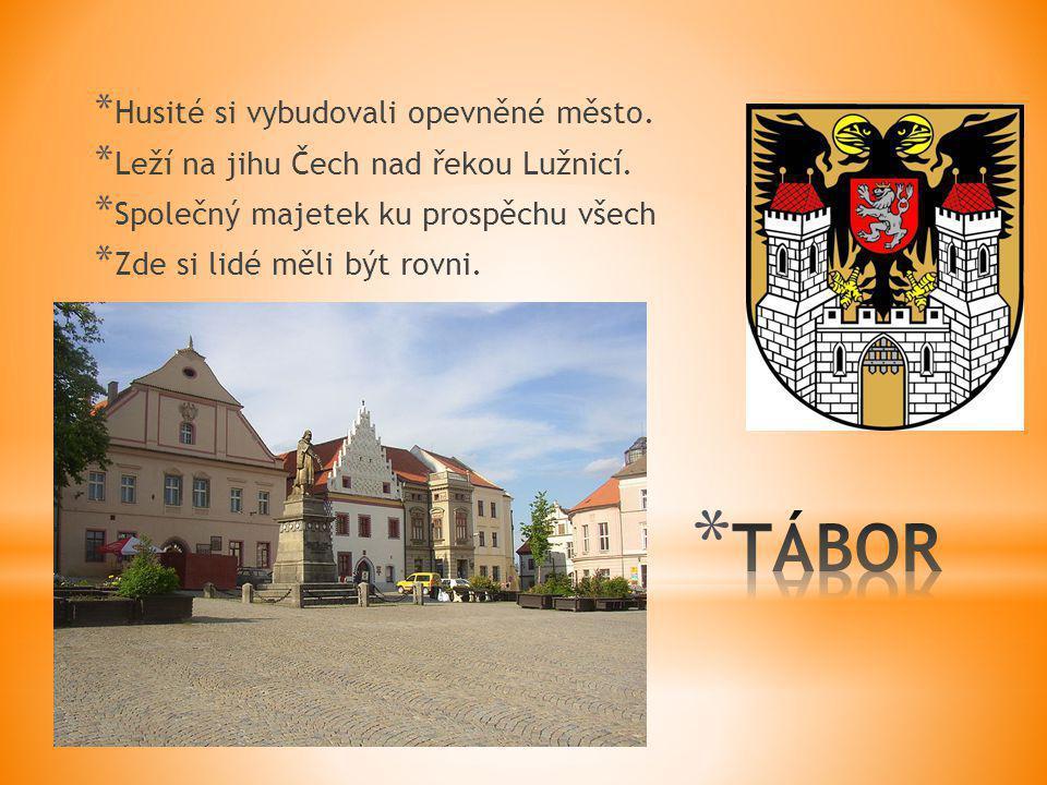 * Husité si vybudovali opevněné město. * Leží na jihu Čech nad řekou Lužnicí. * Společný majetek ku prospěchu všech * Zde si lidé měli být rovni.