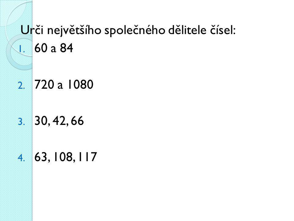 Urči největšího společného dělitele čísel: 1. 60 a 84 2. 720 a 1080 3. 30, 42, 66 4. 63, 108, 117