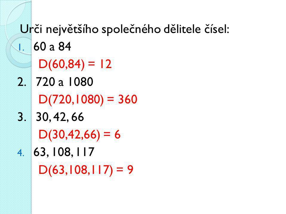 Urči největšího společného dělitele čísel: 1.60 a 84 D(60,84) = 12 2.