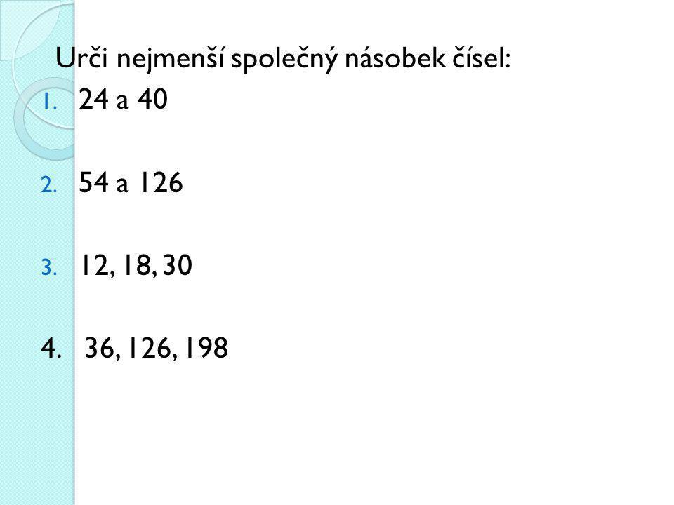 Urči nejmenší společný násobek čísel: 1.24 a 40 n(24,40) = 120 2.