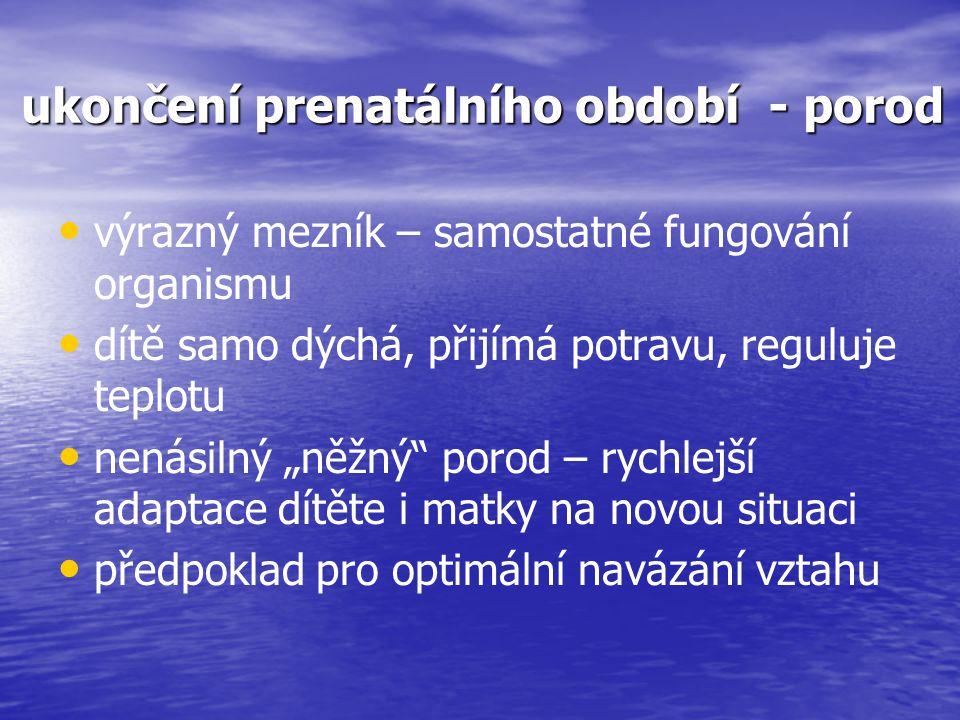 """ukončení prenatálního období - porod výrazný mezník – samostatné fungování organismu dítě samo dýchá, přijímá potravu, reguluje teplotu nenásilný """"něž"""