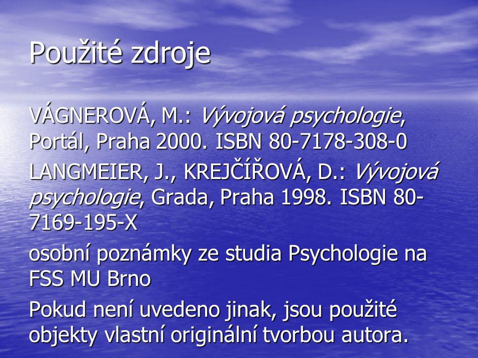 Použité zdroje VÁGNEROVÁ, M.: Vývojová psychologie, Portál, Praha 2000. ISBN 80-7178-308-0 LANGMEIER, J., KREJČÍŘOVÁ, D.: Vývojová psychologie, Grada,
