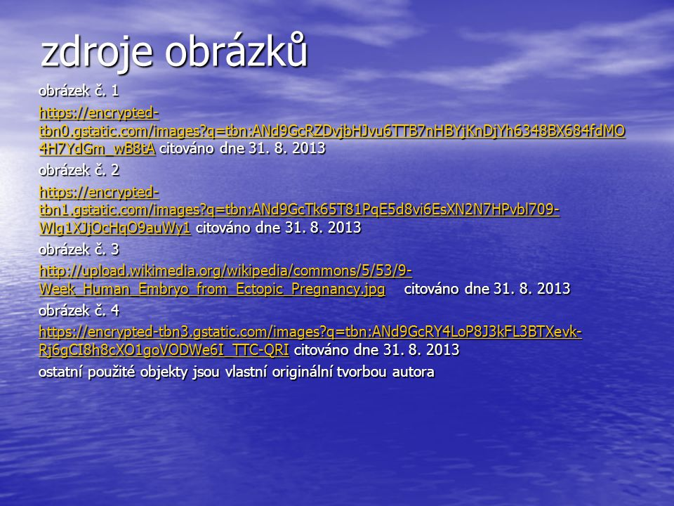 zdroje obrázků obrázek č. 1 https://encrypted- tbn0.gstatic.com/images?q=tbn:ANd9GcRZDvjbHJvu6TTB7nHBYjKnDjYh6348BX684fdMO 4H7YdGm_wB8tAhttps://encryp