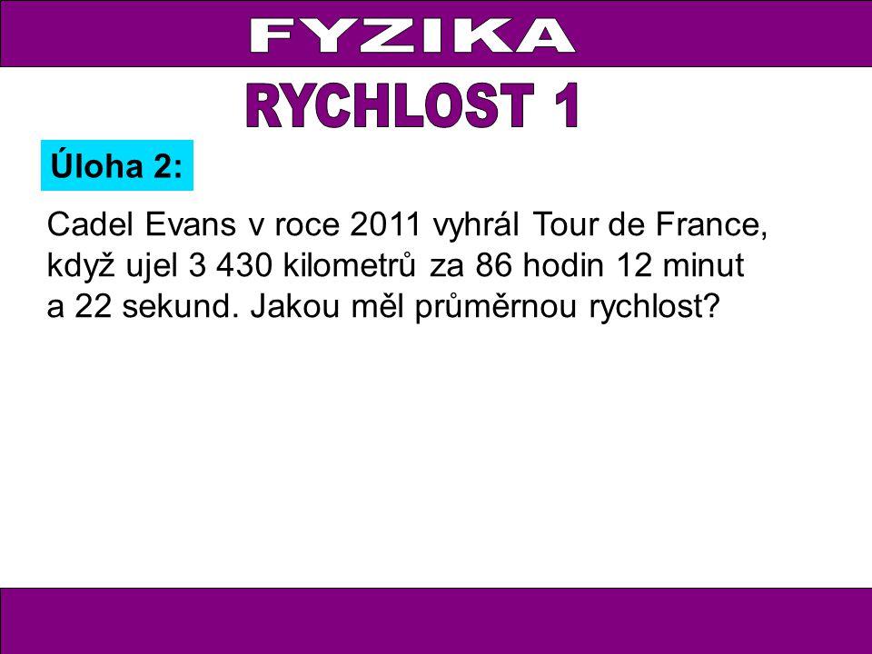 Cadel Evans v roce 2011 vyhrál Tour de France, když ujel 3 430 kilometrů za 86 hodin 12 minut a 22 sekund. Jakou měl průměrnou rychlost? Úloha 2: