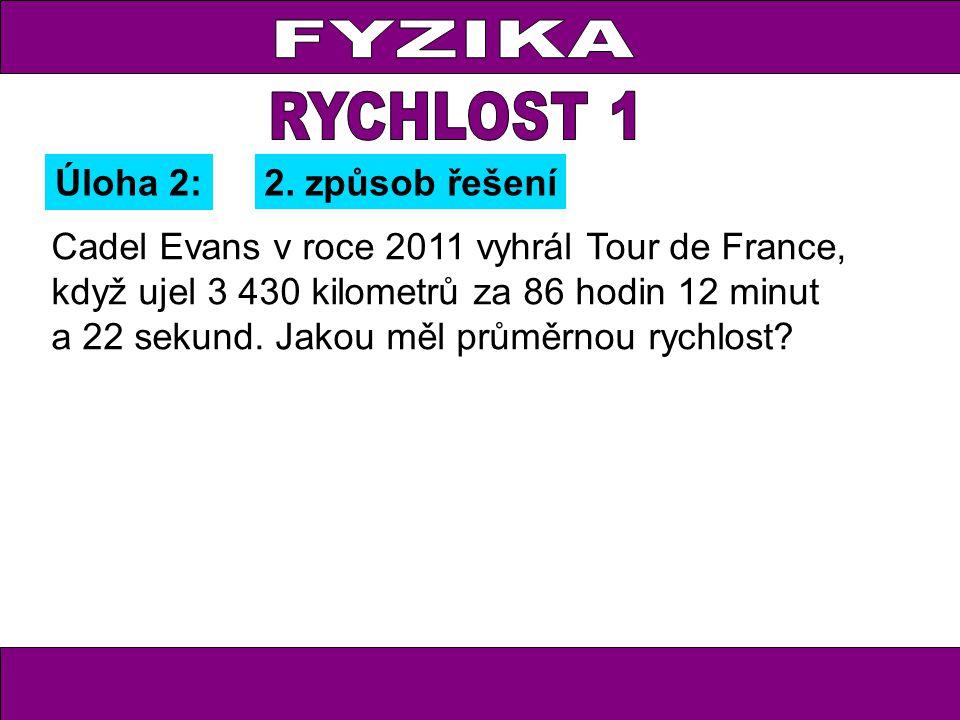 Úloha 2:2. způsob řešení Cadel Evans v roce 2011 vyhrál Tour de France, když ujel 3 430 kilometrů za 86 hodin 12 minut a 22 sekund. Jakou měl průměrno