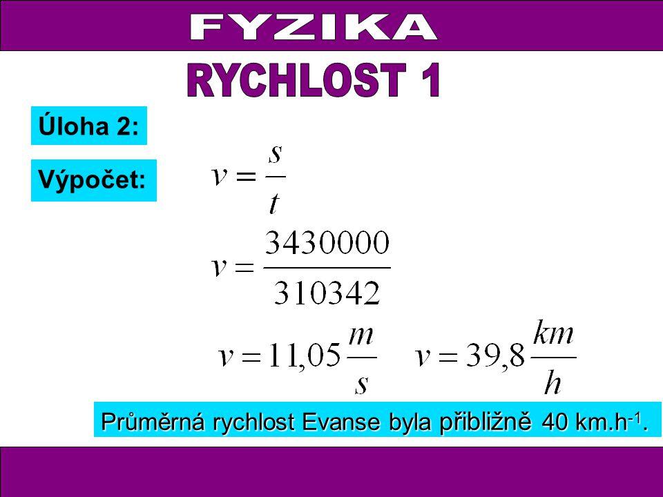 Úloha 2: Výpočet: Průměrná rychlost Evanse byla přibližně 40 km.h -1.