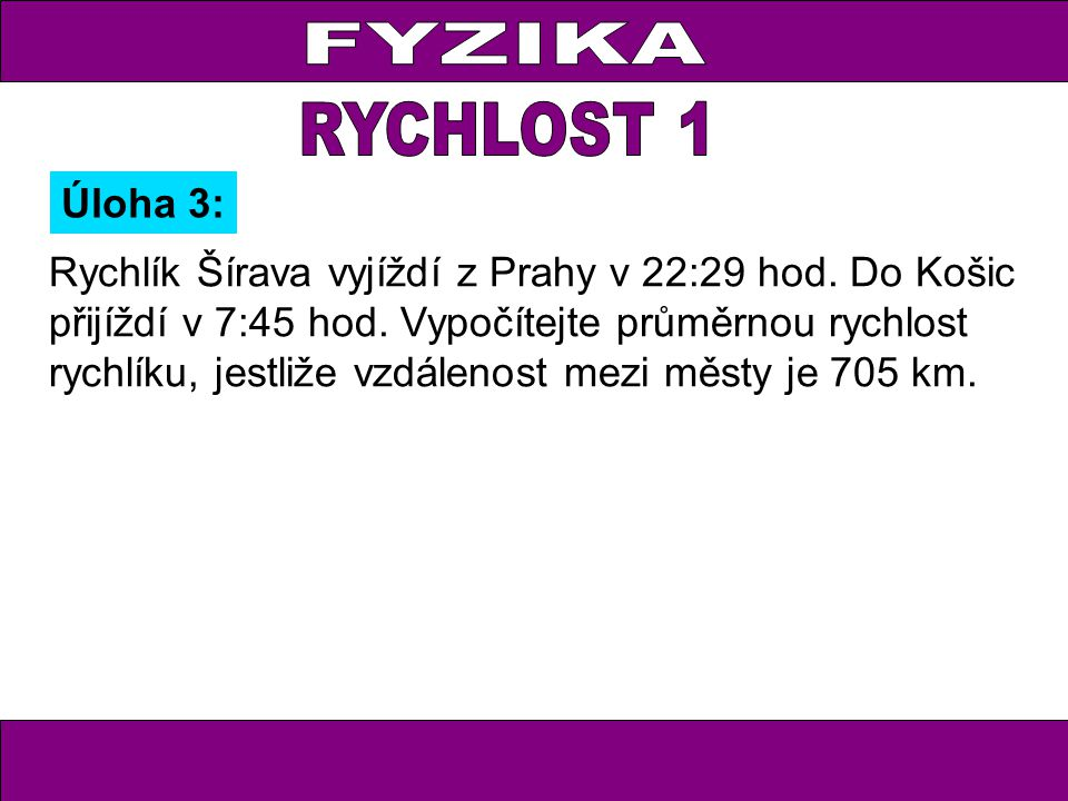 Rychlík Šírava vyjíždí z Prahy v 22:29 hod. Do Košic přijíždí v 7:45 hod. Vypočítejte průměrnou rychlost rychlíku, jestliže vzdálenost mezi městy je 7