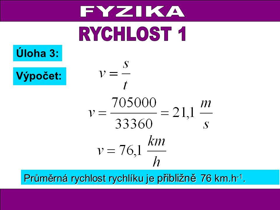 Úloha 3: Výpočet: Průměrná rychlost rychlíku je přibližně 76 km.h -1.