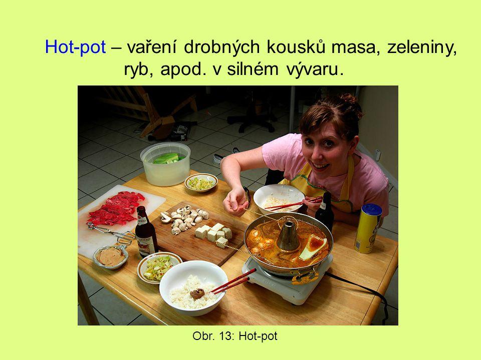 Hot-pot – vaření drobných kousků masa, zeleniny, ryb, apod. v silném vývaru. Obr. 13: Hot-pot