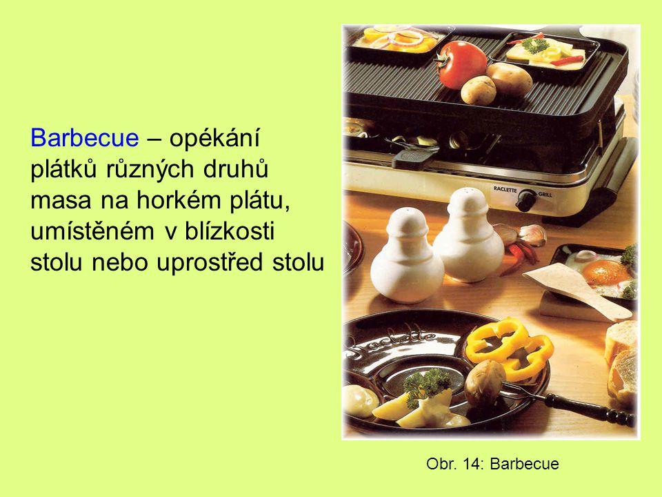 Barbecue – opékání plátků různých druhů masa na horkém plátu, umístěném v blízkosti stolu nebo uprostřed stolu Obr. 14: Barbecue