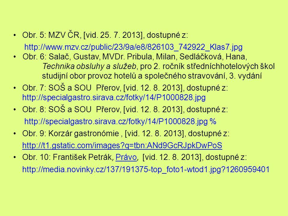Obr. 5: MZV ČR, [vid. 25. 7. 2013], dostupné z: http://www.mzv.cz/public/23/9a/e8/826103_742922_Klas7.jpg Obr. 6: Salač, Gustav, MVDr. Pribula, Milan,