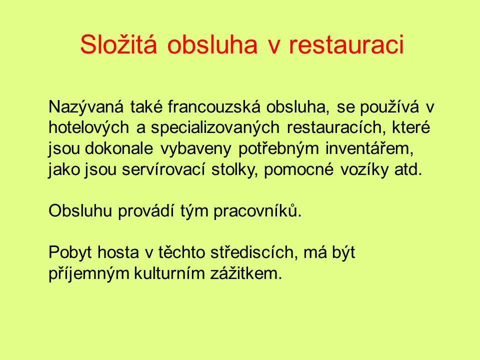 Složitá obsluha v restauraci Nazývaná také francouzská obsluha, se používá v hotelových a specializovaných restauracích, které jsou dokonale vybaveny