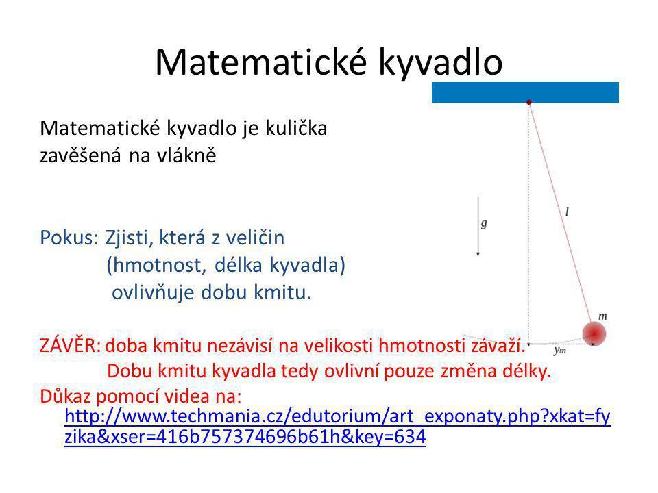 Matematické kyvadlo Matematické kyvadlo je kulička zavěšená na vlákně Pokus: Zjisti, která z veličin (hmotnost, délka kyvadla) ovlivňuje dobu kmitu.