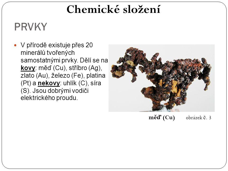 PRVKY V přírodě existuje přes 20 minerálů tvořených samostatnými prvky. Dělí se na kovy: měď (Cu), stříbro (Ag), zlato (Au), železo (Fe), platina (Pt)
