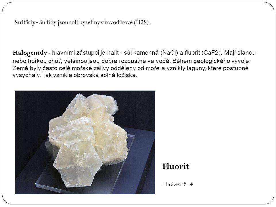 Sulfidy- Sulfidy jsou soli kyseliny sirovodíkové (H2S). Halogenidy - hlavními zástupci je halit - sůl kamenná (NaCl) a fluorit (CaF2). Mají slanou neb