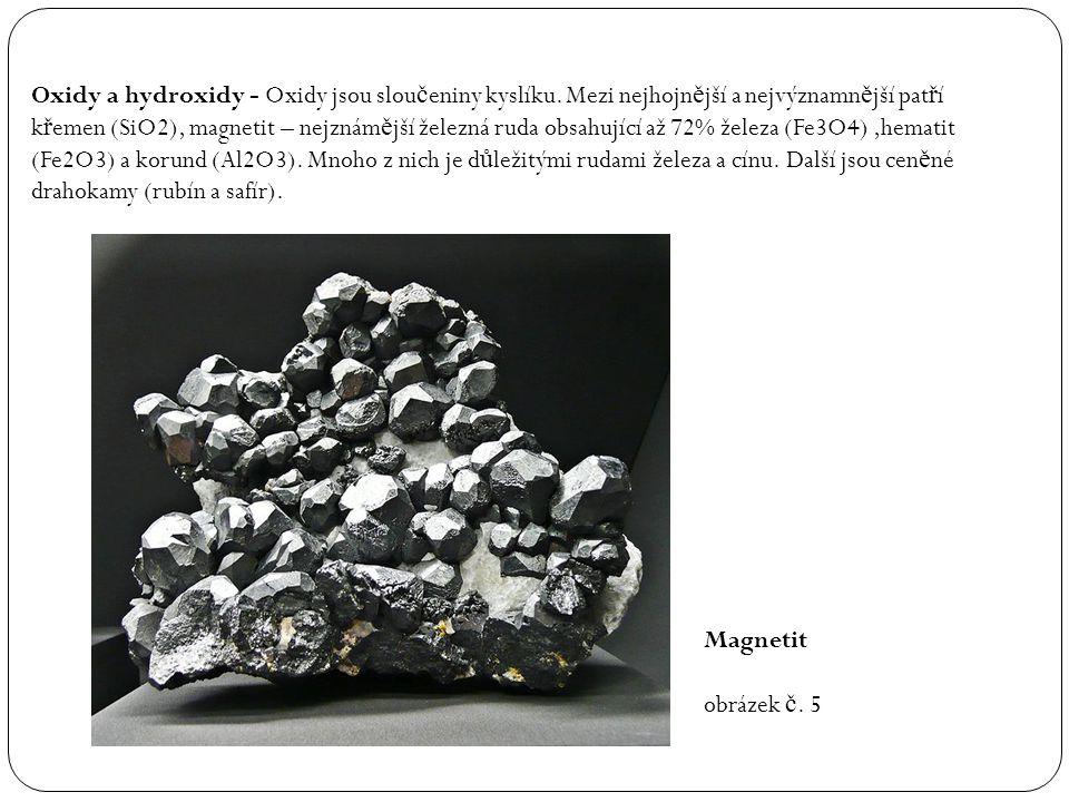 Oxidy a hydroxidy - Oxidy jsou slou č eniny kyslíku. Mezi nejhojn ě jší a nejvýznamn ě jší pat ř í k ř emen (SiO2), magnetit – nejznám ě jší železná r