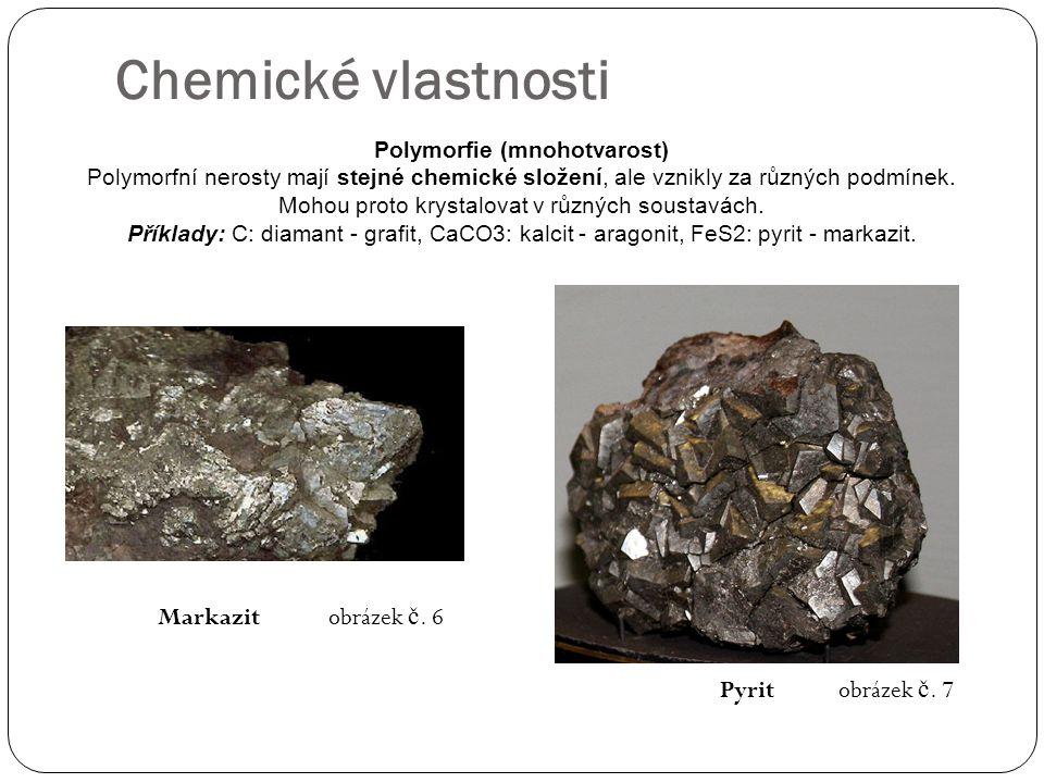 Chemické vlastnosti Polymorfie (mnohotvarost) Polymorfní nerosty mají stejné chemické složení, ale vznikly za různých podmínek. Mohou proto krystalova