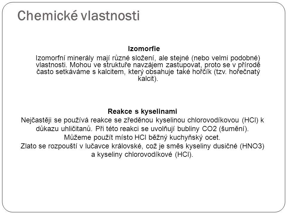 Chemické vlastnosti Izomorfie Izomorfní minerály mají různé složení, ale stejné (nebo velmi podobné) vlastnosti. Mohou ve struktuře navzájem zastupova