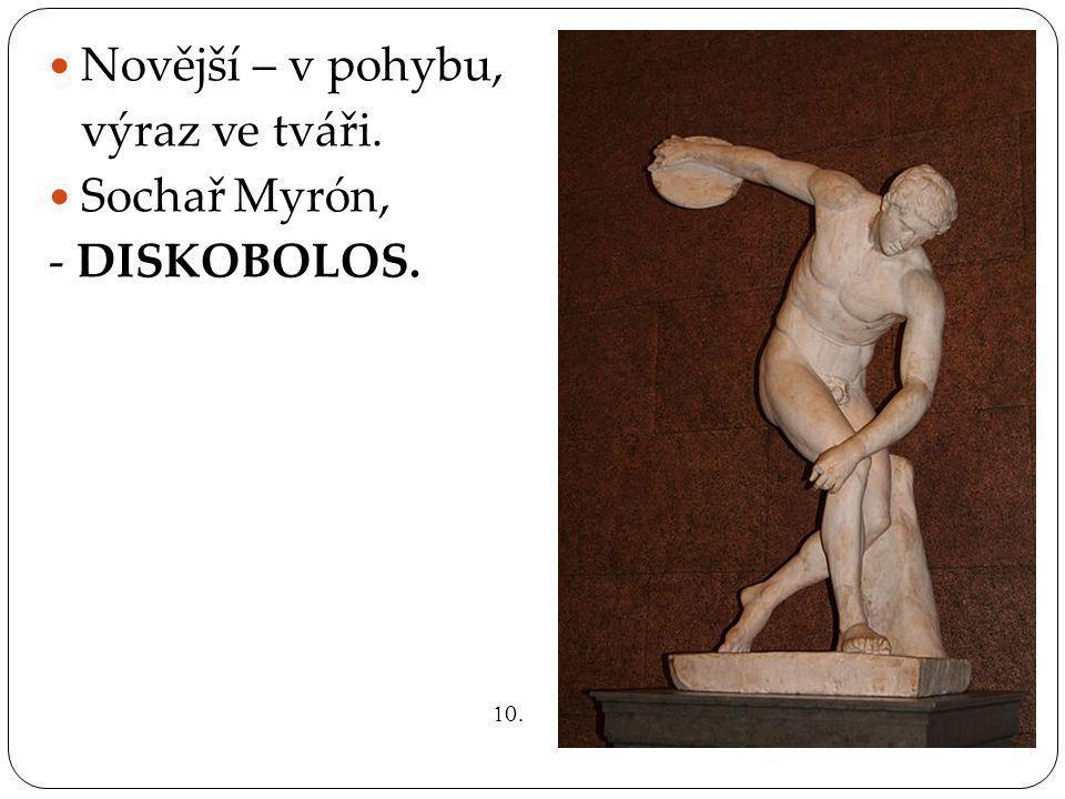 Novější – v pohybu, výraz ve tváři. Sochař Myrón, - DISKOBOLOS. 10.