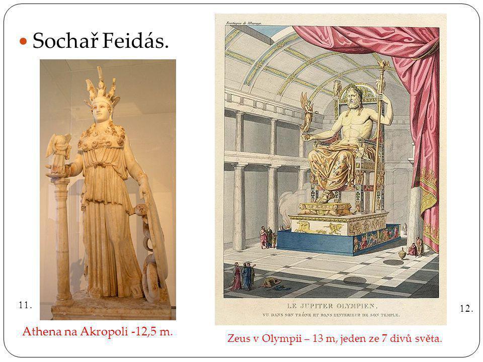 Sochař Feidás. Athena na Akropoli -12,5 m. Zeus v Olympii – 13 m, jeden ze 7 divů světa. 11. 12.