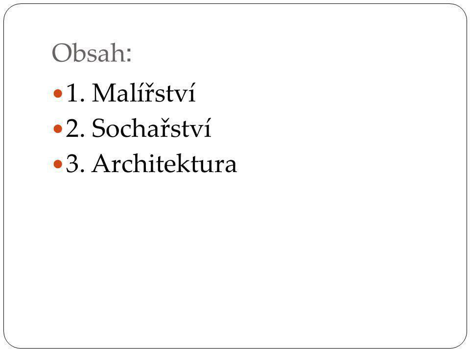Obsah : 1. Malířství 2. Sochařství 3. Architektura