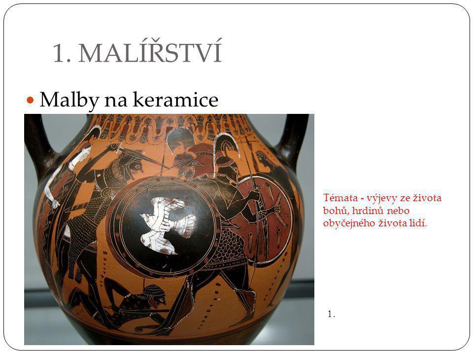Malby na keramice Témata - výjevy ze života bohů, hrdinů nebo obyčejného života lidí. 1. MALÍŘSTVÍ 1.