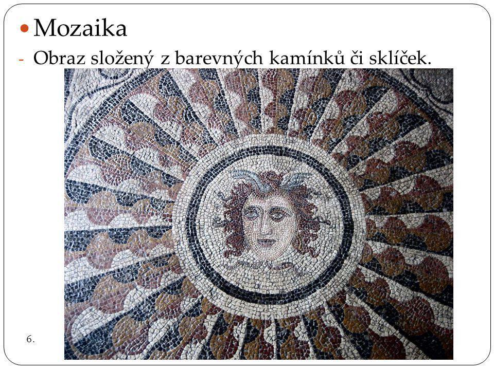 Mozaika -O-Obraz složený z barevných kamínků či sklíček. 6.