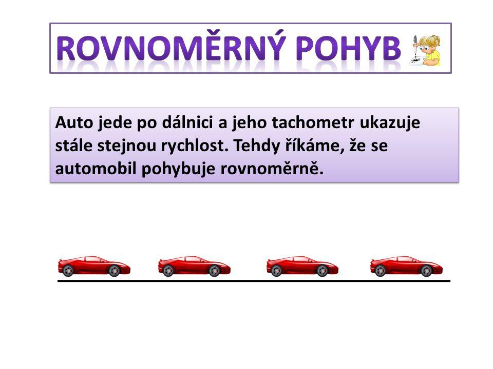 Auto jede po dálnici a jeho tachometr ukazuje stále stejnou rychlost. Tehdy říkáme, že se automobil pohybuje rovnoměrně.