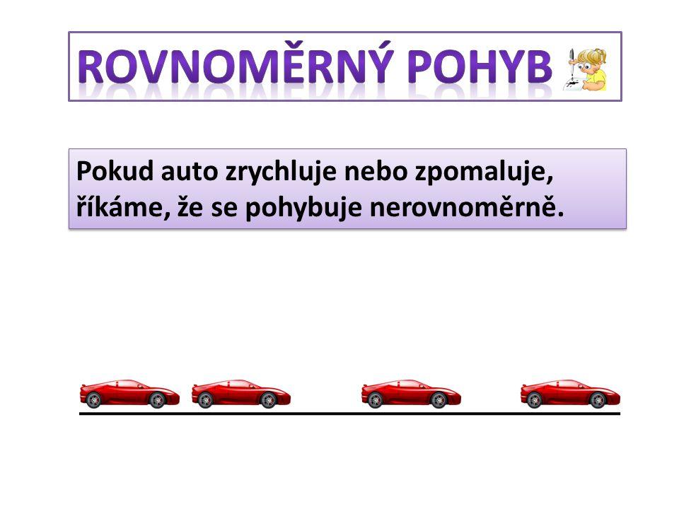 Pokud auto zrychluje nebo zpomaluje, říkáme, že se pohybuje nerovnoměrně.