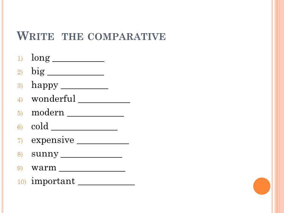 K EY TO EXERCISE 1) longer 2) bigger 3) happier 4) more wonderful 5) more modern 6) colder 7) more expensive 8) sunnier 9) warmer 10) more important