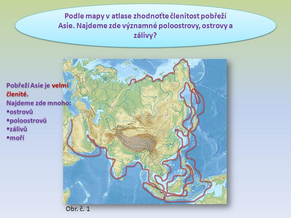 Podle mapy v atlase zhodnoťte členitost pobřeží Asie. Najdeme zde významné poloostrovy, ostrovy a zálivy? Pobřeží Asie je velmi členité. Najdeme zde m