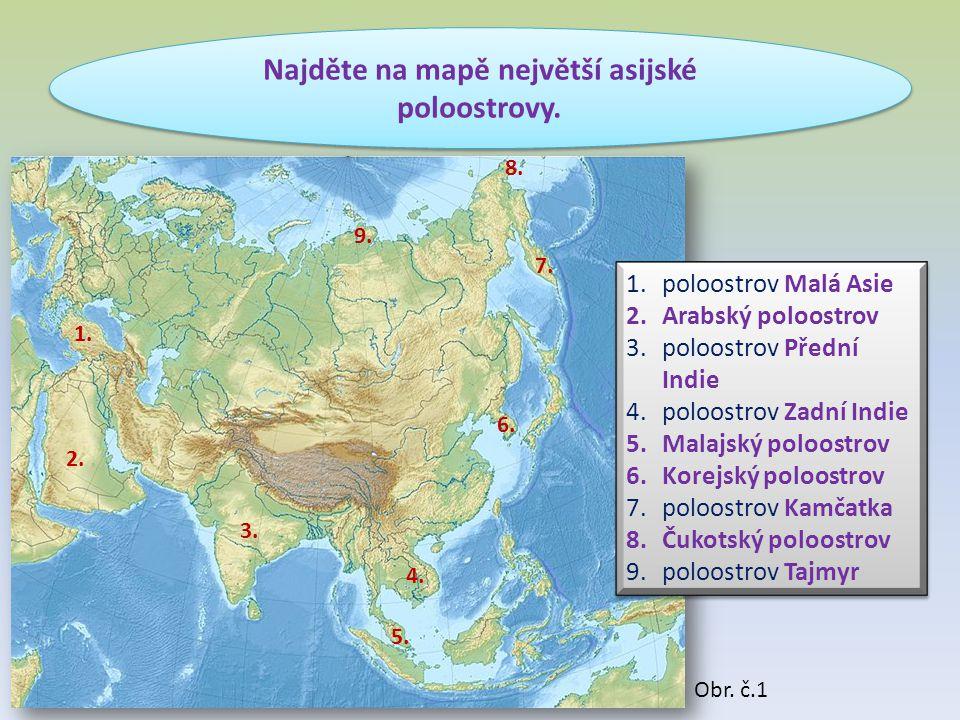 Najděte na mapě největší asijské poloostrovy. 2. 1. 3. 4. 5. 6. 7. 8. 9. 1.poloostrov Malá Asie 2.Arabský poloostrov 3.poloostrov Přední Indie 4.poloo