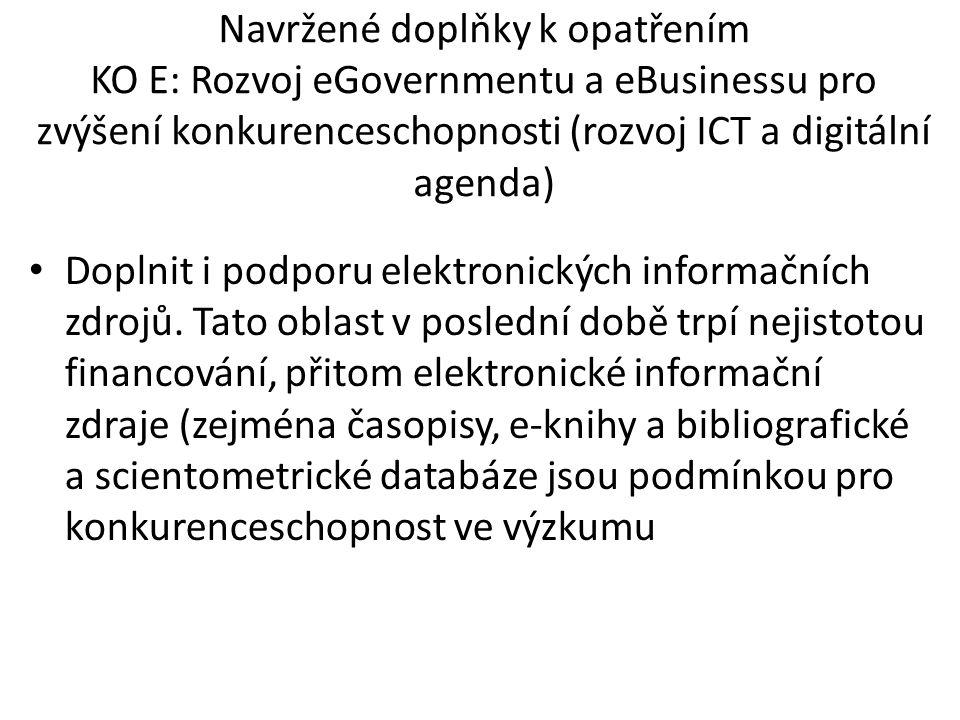 Navržené doplňky k opatřením KO E: Rozvoj eGovernmentu a eBusinessu pro zvýšení konkurenceschopnosti (rozvoj ICT a digitální agenda) Doplnit i podporu elektronických informačních zdrojů.