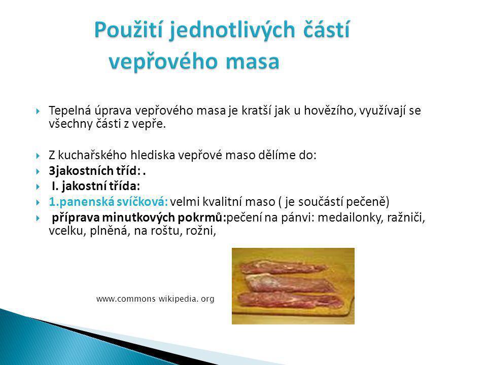  Tepelná úprava vepřového masa je kratší jak u hovězího, využívají se všechny části z vepře.
