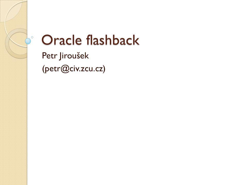 UNDO UNDO UNDO se zaplňuje postupně Když se dojde na konec začne se opět od začátku Časem dojde k přepisování A to je přesně ta hranice, do kdy fungují Oracle flashback technologie Zelená 2 Veveří 11 Květná 2 Plzeň Praha Rakovník Europen - Vílanec u Jihlavy (16.10.2012)