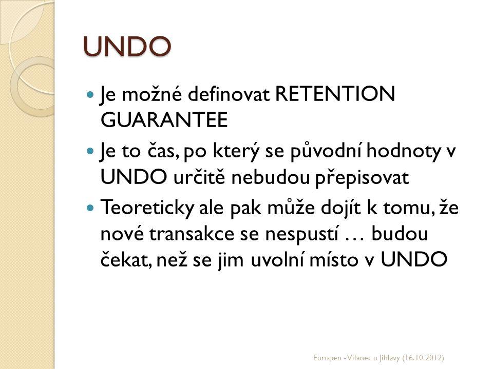 UNDO Je možné definovat RETENTION GUARANTEE Je to čas, po který se původní hodnoty v UNDO určitě nebudou přepisovat Teoreticky ale pak může dojít k to