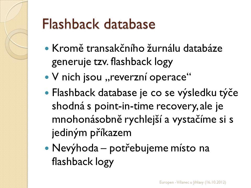 """Flashback database Kromě transakčního žurnálu databáze generuje tzv. flashback logy V nich jsou """"reverzní operace"""" Flashback database je co se výsledk"""