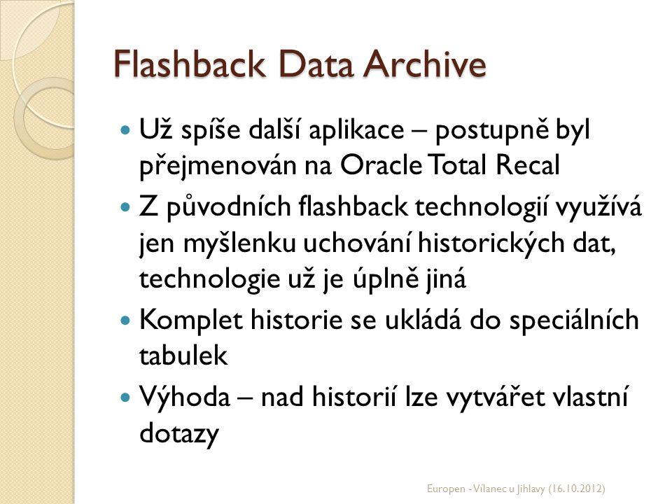 Flashback Data Archive Už spíše další aplikace – postupně byl přejmenován na Oracle Total Recal Z původních flashback technologií využívá jen myšlenku