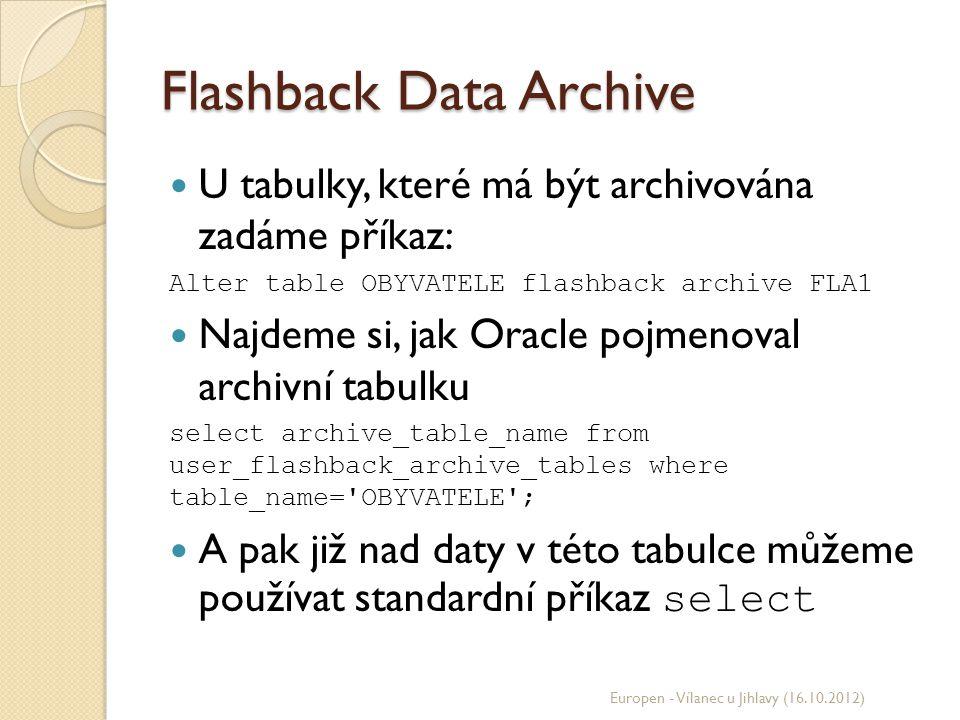Flashback Data Archive U tabulky, které má být archivována zadáme příkaz: Alter table OBYVATELE flashback archive FLA1 Najdeme si, jak Oracle pojmenov