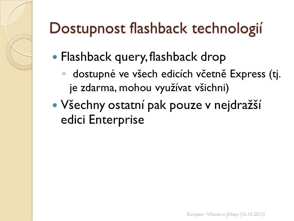Dostupnost flashback technologií Flashback query, flashback drop ◦ dostupné ve všech edicích včetně Express (tj. je zdarma, mohou využívat všichni) Vš