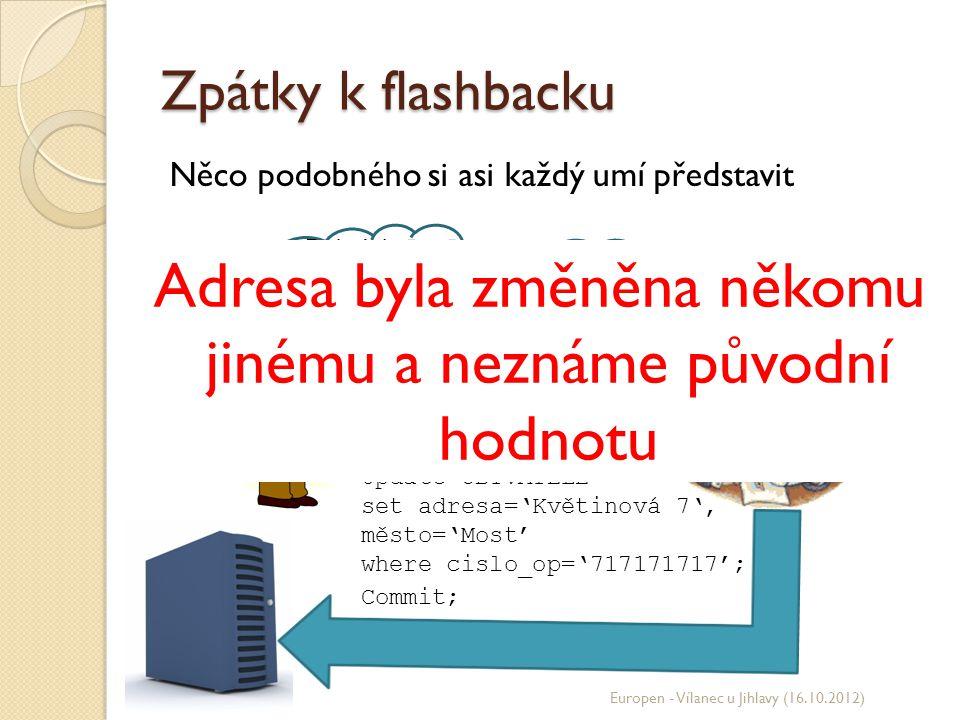 Flashback query Můžeme se dostat k historickým datům Typické použití Create table OBYVATELE1 as select * from OBYVATELE as of timestamp Místo přesného času lze použít tzv.