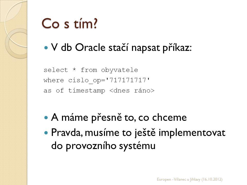 Co s tím? V db Oracle stačí napsat příkaz: select * from obyvatele where cislo_op='717171717' as of timestamp A máme přesně to, co chceme Pravda, musí
