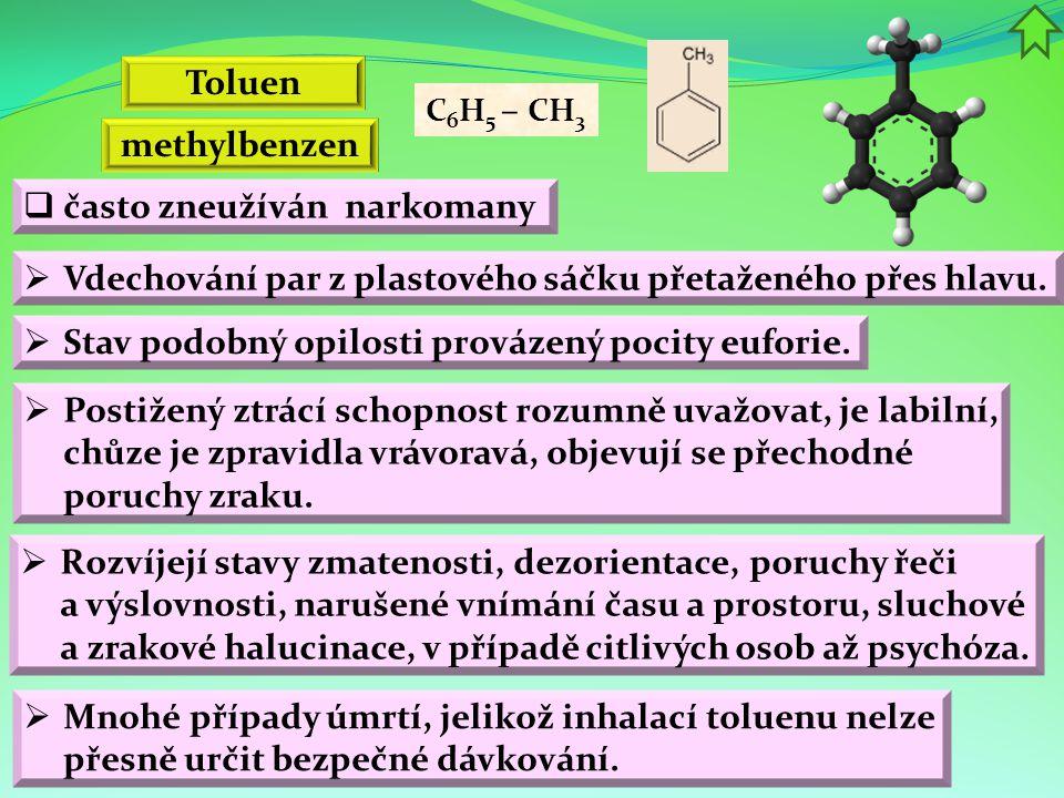 Toluen C 6 H 5 – CH 3 methylbenzen  Stav podobný opilosti provázený pocity euforie.  často zneužíván narkomany  Vdechování par z plastového sáčku p
