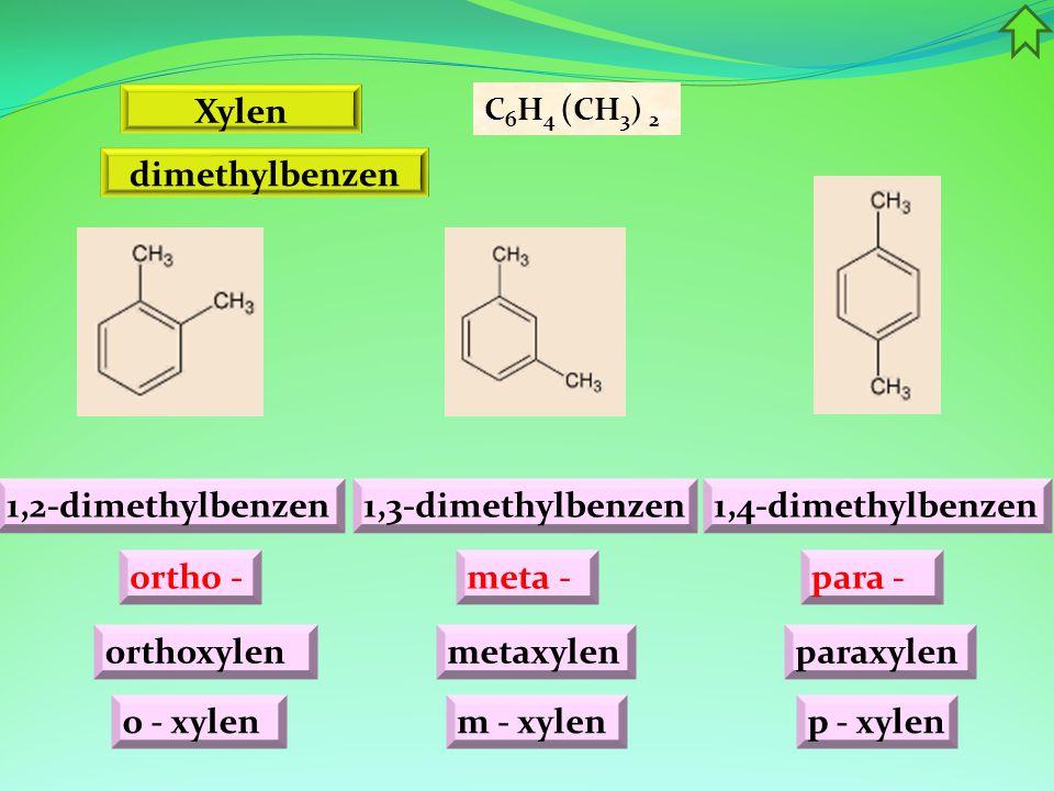 Xylen C 6 H 4 ( CH 3 ) 2 dimethylbenzen 1,2-dimethylbenzen1,3-dimethylbenzen1,4-dimethylbenzen ortho -meta -para - orthoxylenmetaxylenparaxylen o - xy
