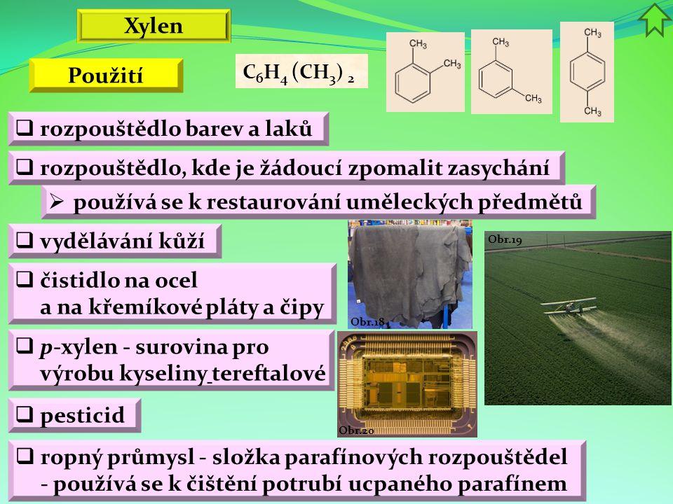Obr.19 Obr.20 Obr.18  používá se k restaurování uměleckých předmětů  rozpouštědlo barev a laků  vydělávání kůží  pesticid  čistidlo na ocel a na