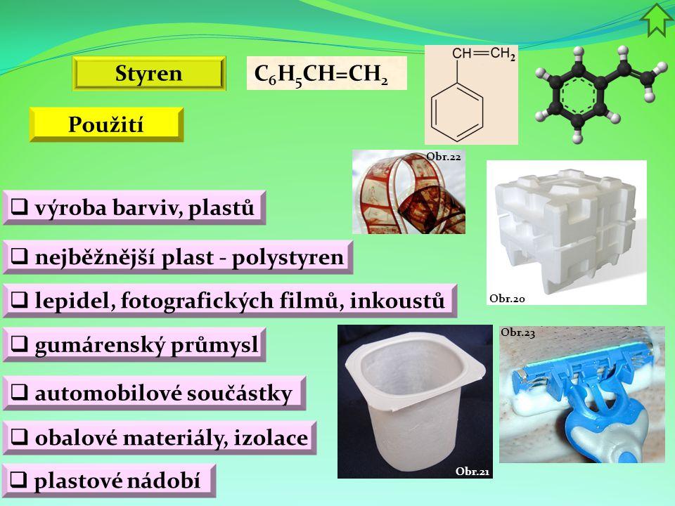 Obr.23 Obr.21 Obr.22 Obr.20 Styren  nejběžnější plast - polystyren  automobilové součástky  gumárenský průmysl C 6 H 5 CH=CH 2  výroba barviv, pla