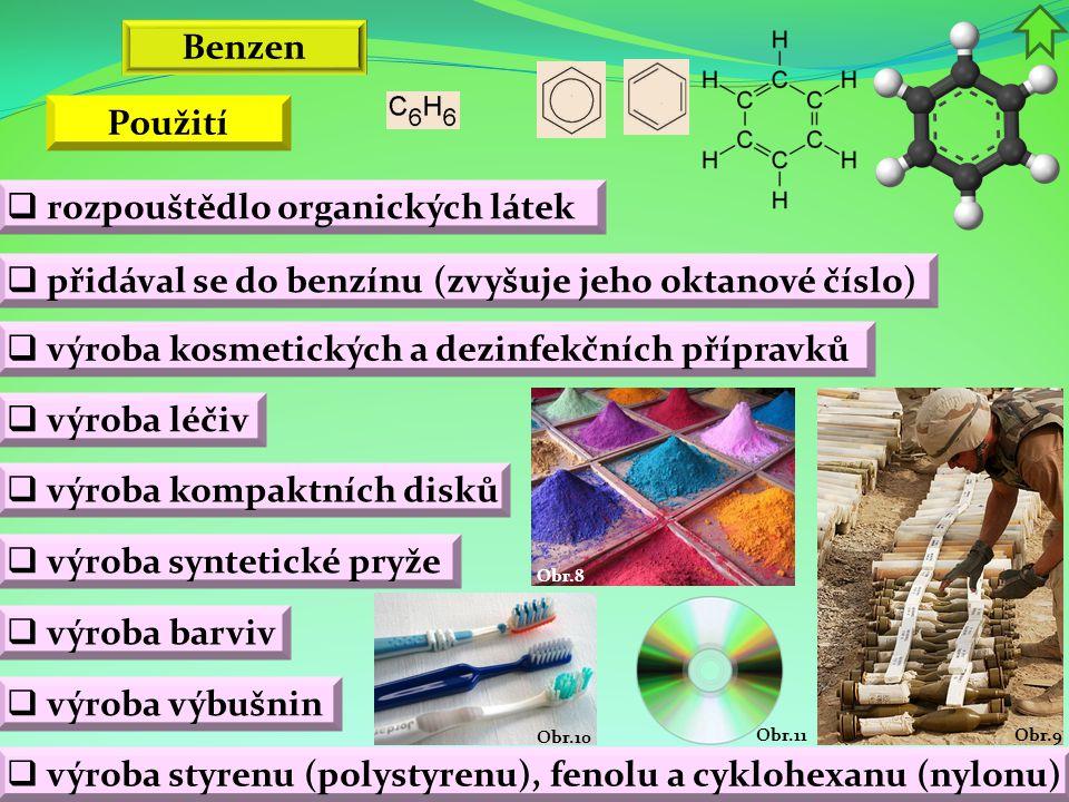 Obr.9 Obr.10 Obr.11 Obr.8 Benzen  rozpouštědlo organických látek  přidával se do benzínu (zvyšuje jeho oktanové číslo)  výroba léčiv  výroba kosme