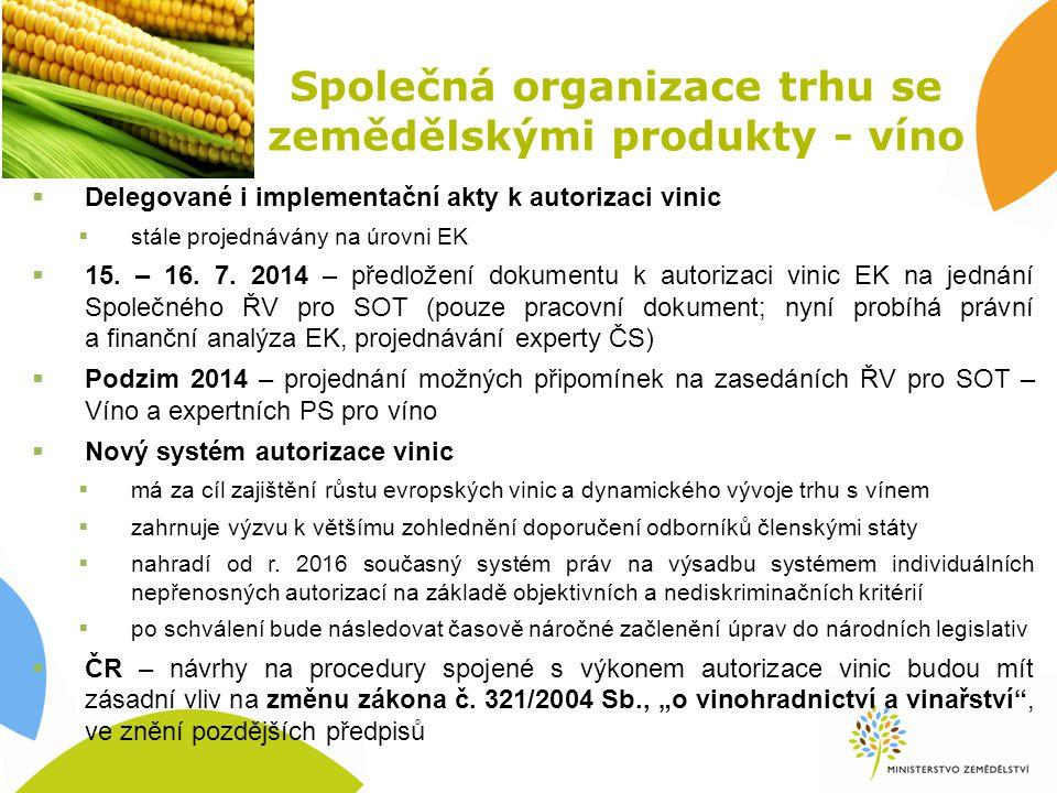 Společná organizace trhu se zemědělskými produkty - víno  Delegované i implementační akty k autorizaci vinic  stále projednávány na úrovni EK  15.